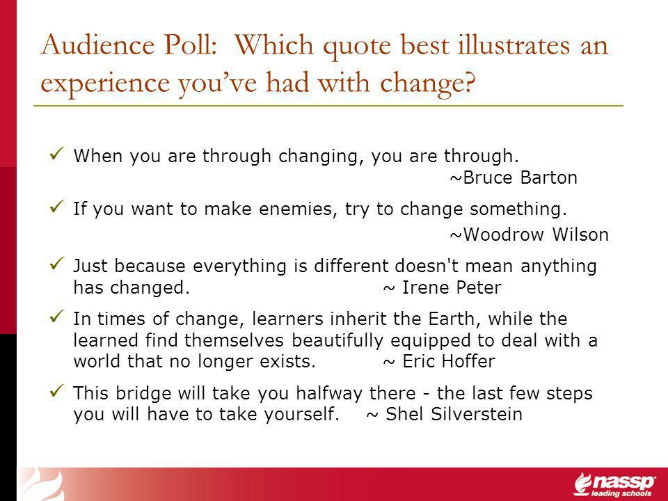 Audience Poll: Which quote best illustrates an experience youve had with change.