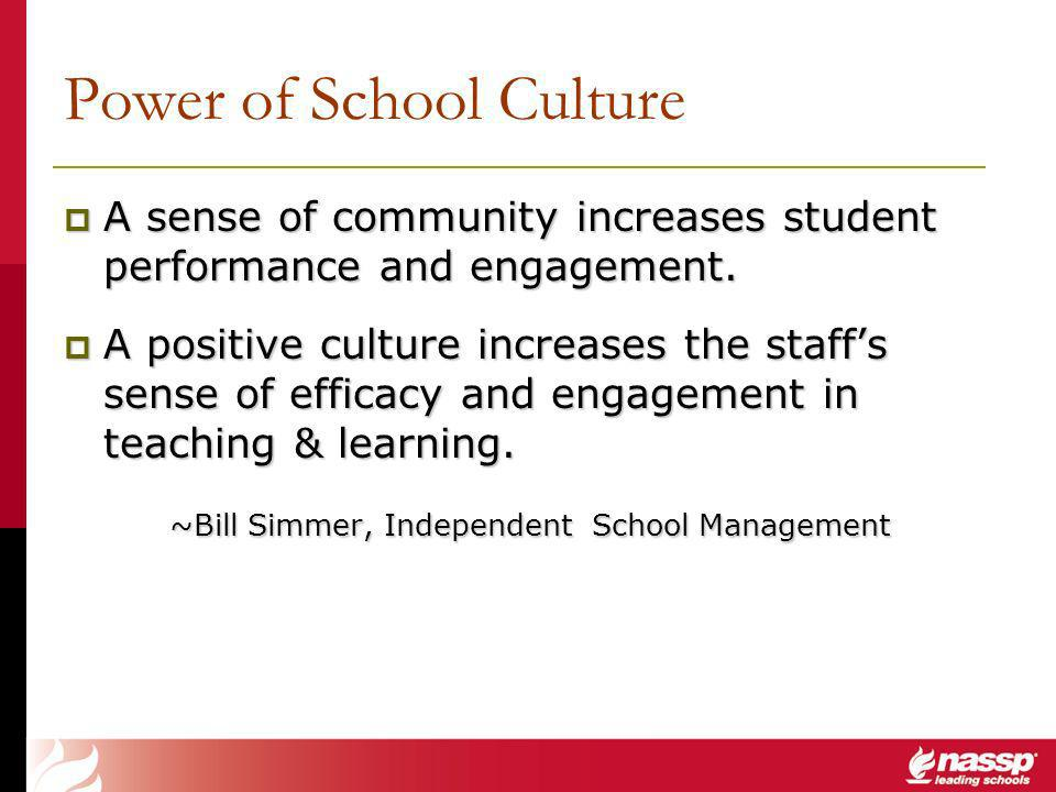 Power of School Culture A sense of community increases student performance and engagement.