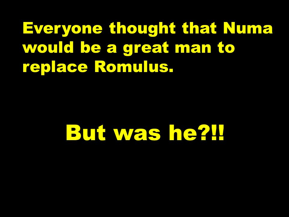 Everyone thought that Numa would be a great man to replace Romulus. But was he !!