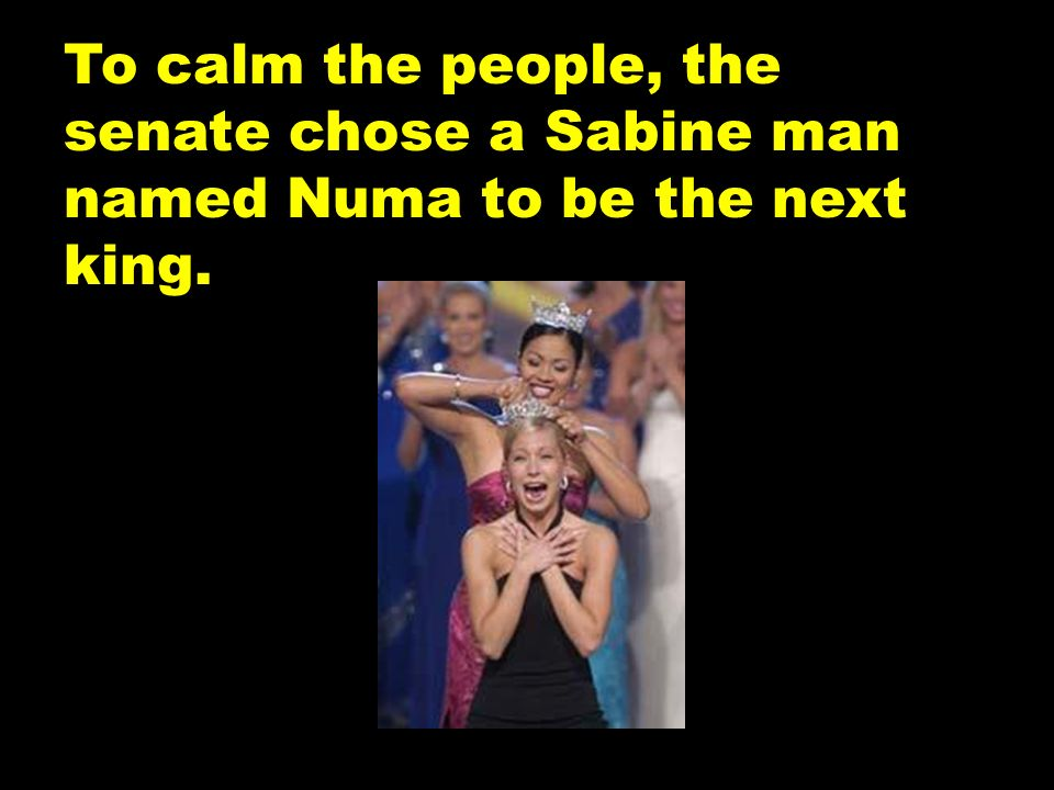To calm the people, the senate chose a Sabine man named Numa to be the next king.