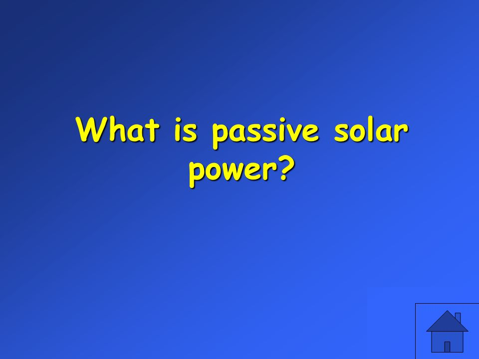 What is passive solar power