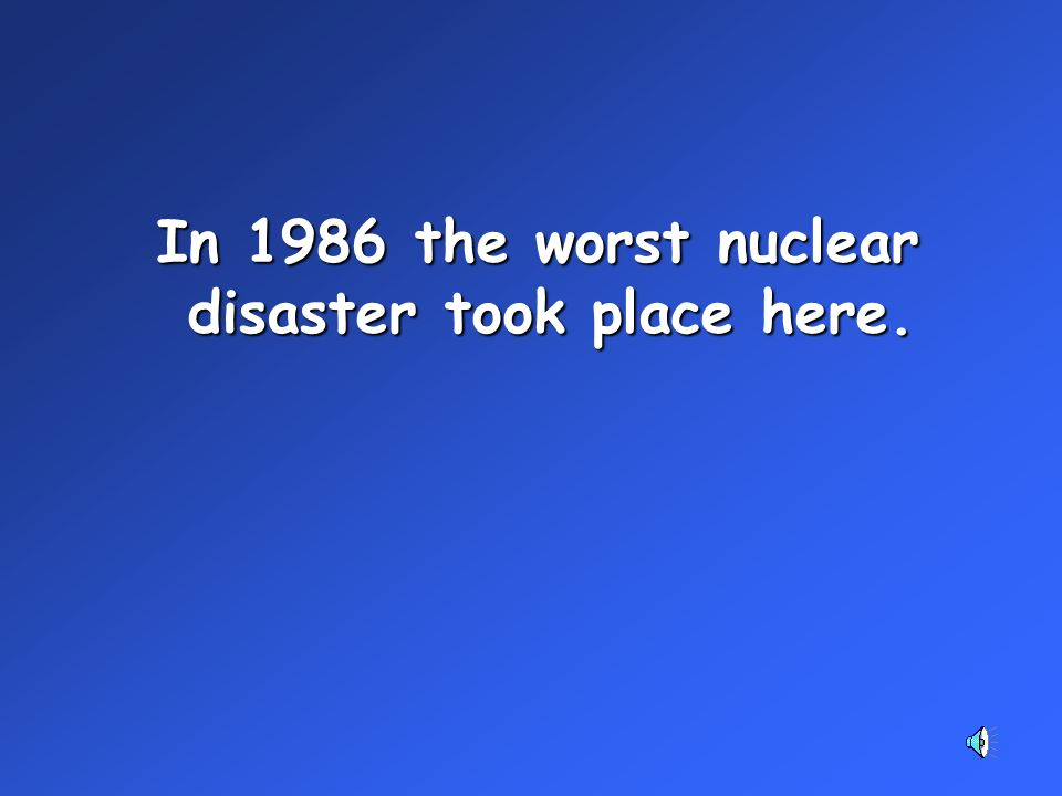 In 1986 the worst nuclear disaster took place here.