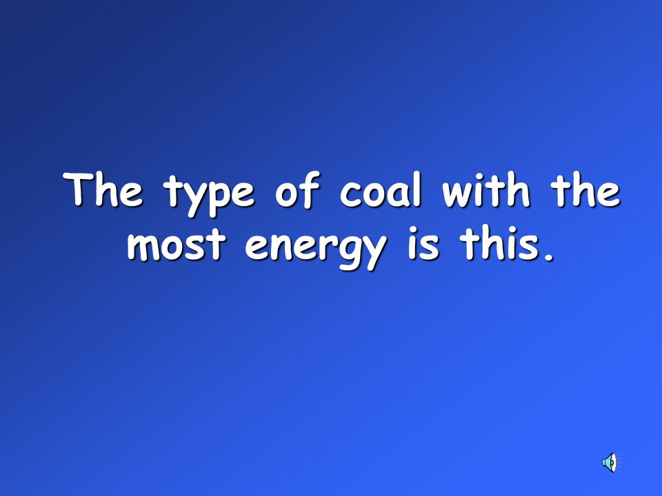 The type of coal with the most energy is this.