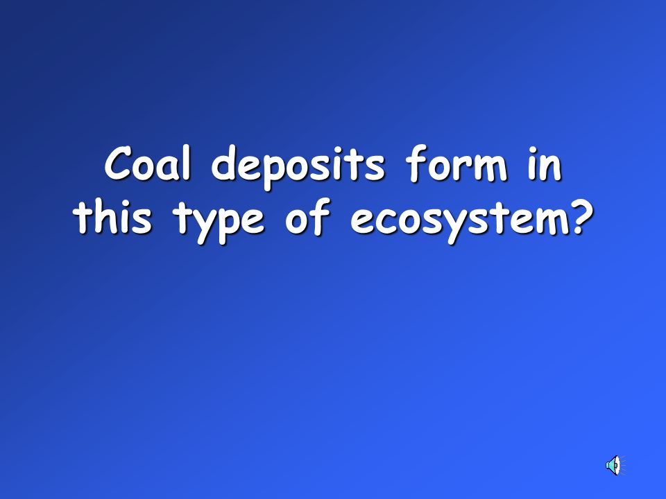 Coal deposits form in this type of ecosystem