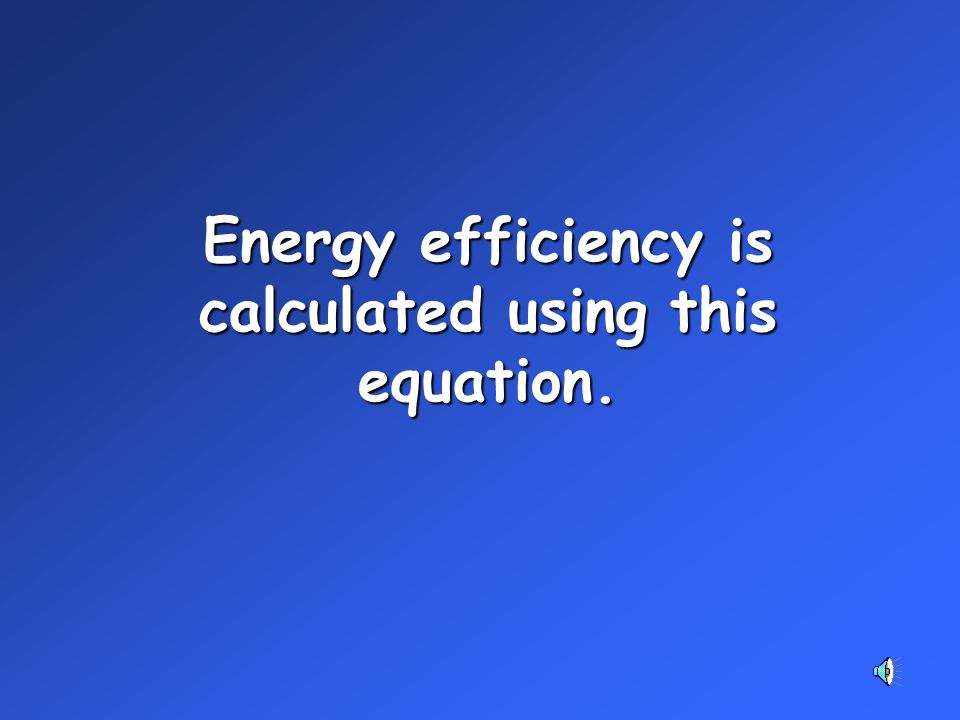 Energy efficiency is calculated using this equation.