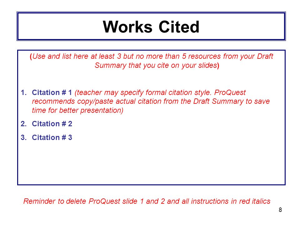 8 Works Cited (Use and list here at least 3 but no more than 5 resources from your Draft Summary that you cite on your slides) 1.Citation # 1 (teacher may specify formal citation style.