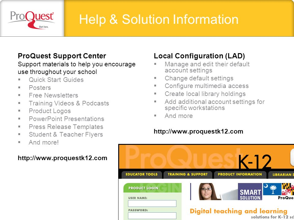 Help & Solution Information ProQuest Support Center Support materials to help you encourage use throughout your school Quick Start Guides Posters Free Newsletters Training Videos & Podcasts Product Logos PowerPoint Presentations Press Release Templates Student & Teacher Flyers And more.