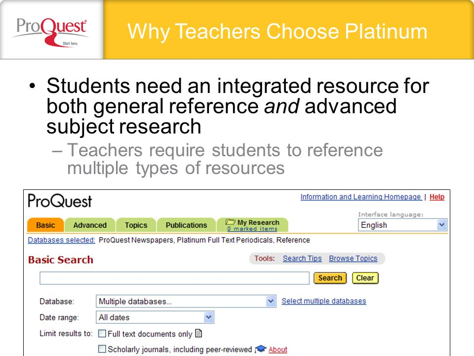 Students need an integrated resource for both general reference and advanced subject research –Teachers require students to reference multiple types of resources Why Teachers Choose Platinum