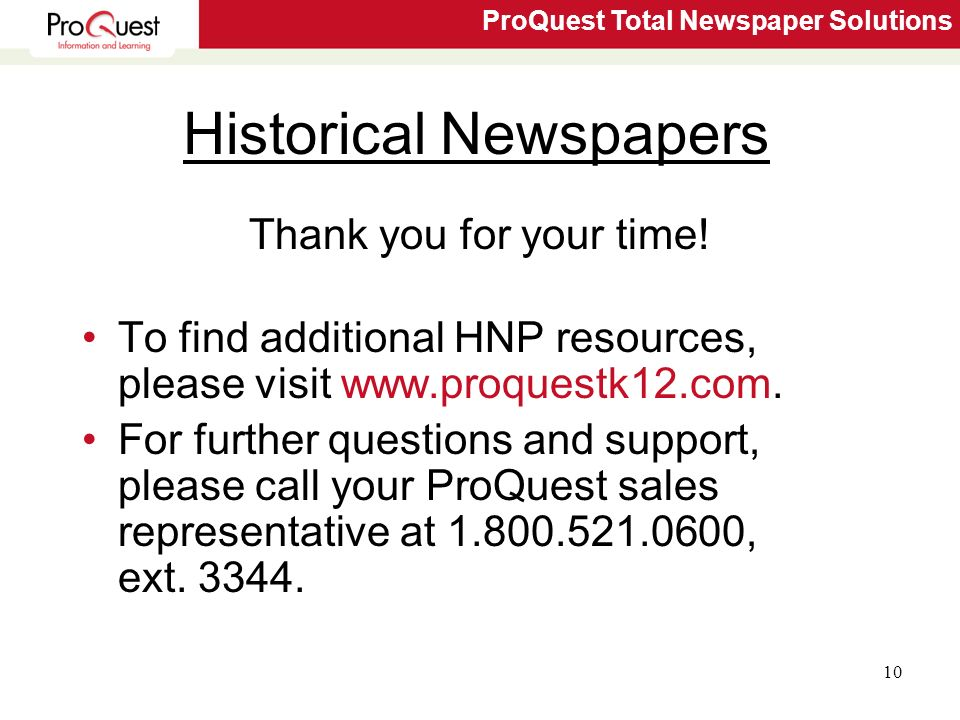 ProQuest Total Newspaper Solutions 10 Historical Newspapers Thank you for your time.