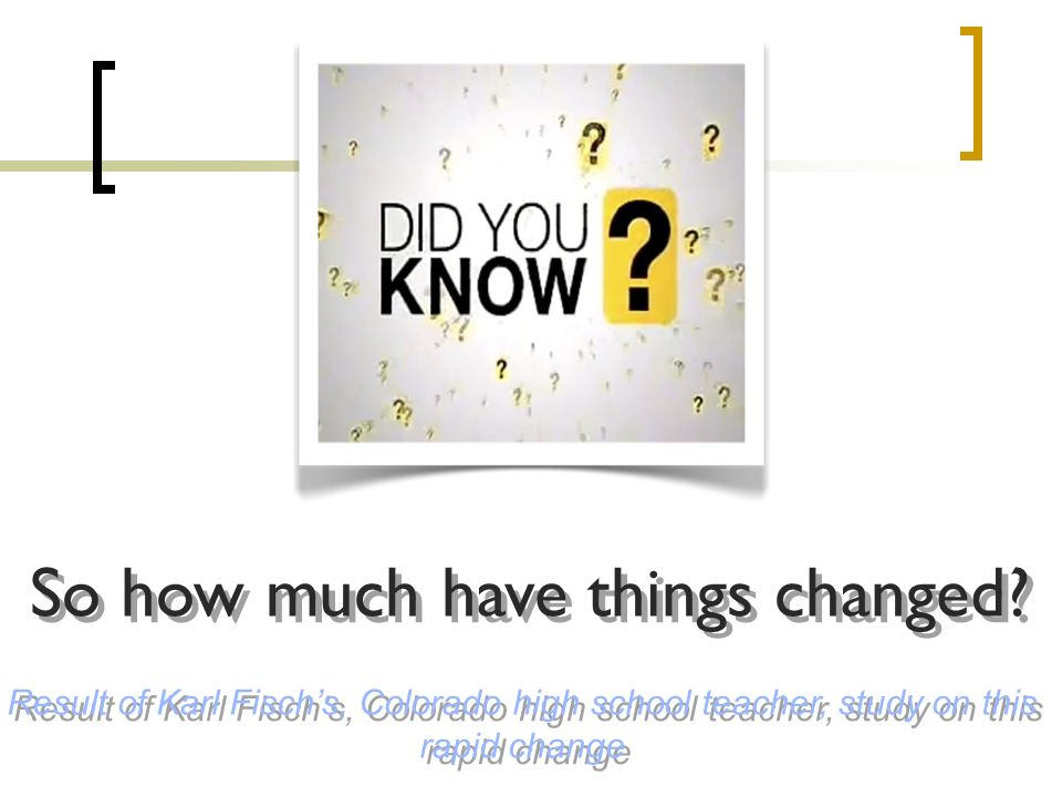 Result of Karl Fischs, Colorado high school teacher, study on this rapid change So how much have things changed