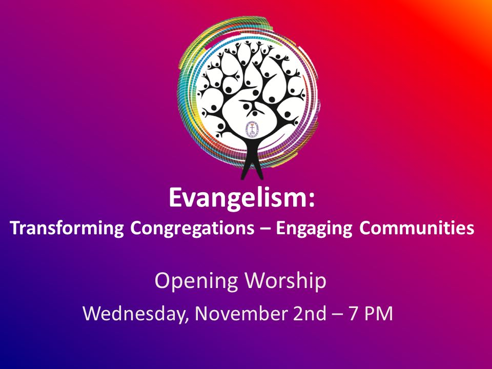 Evangelism: Transforming Congregations – Engaging Communities Opening Worship Wednesday, November 2nd – 7 PM