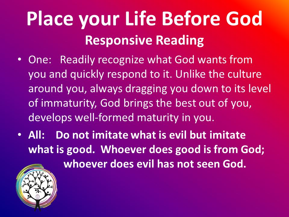 Place your Life Before God Responsive Reading One: Readily recognize what God wants from you and quickly respond to it.