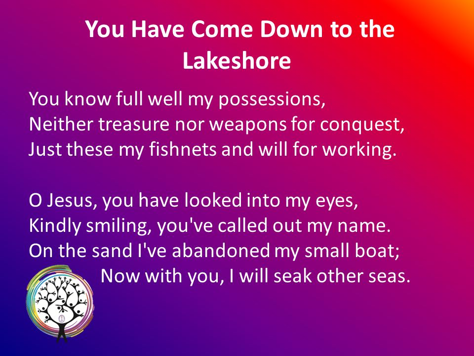 You Have Come Down to the Lakeshore You know full well my possessions, Neither treasure nor weapons for conquest, Just these my fishnets and will for working.