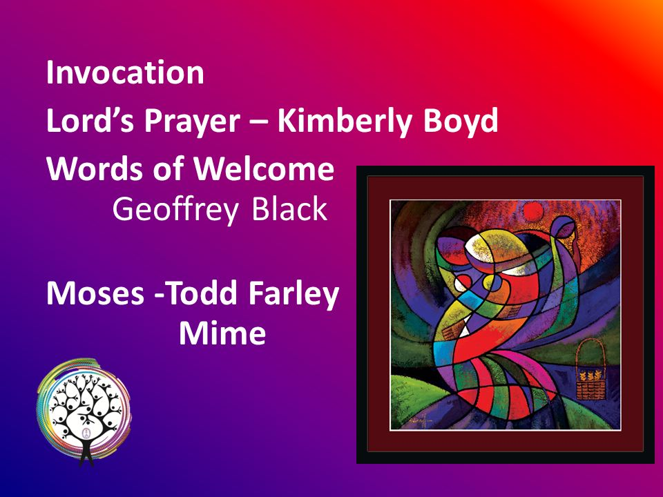 Invocation Lords Prayer – Kimberly Boyd Words of Welcome Geoffrey Black Moses -Todd Farley Mime