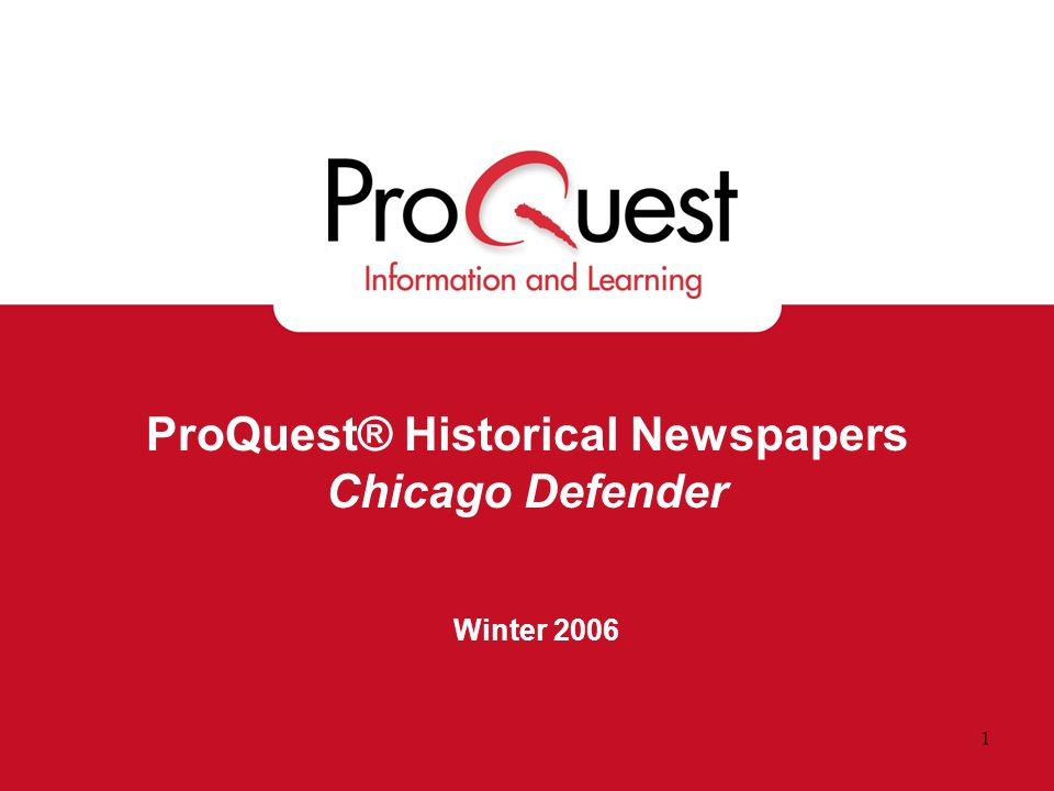 1 ProQuest® Historical Newspapers Chicago Defender Winter 2006