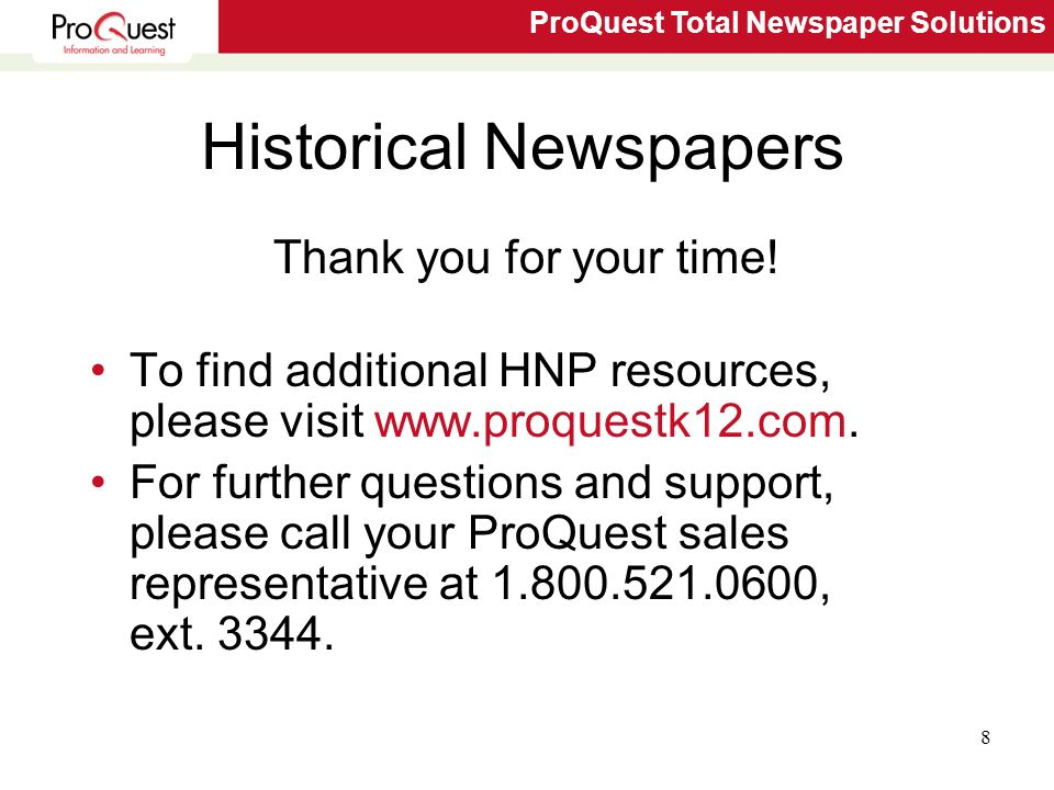 ProQuest Total Newspaper Solutions 8 Historical Newspapers Thank you for your time.