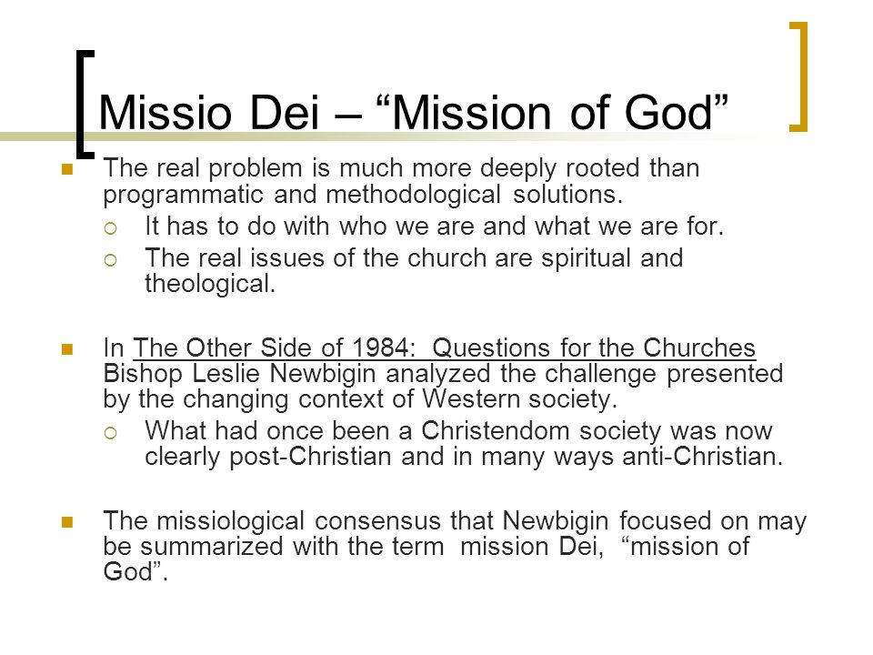 Missio Dei – Mission of God The real problem is much more deeply rooted than programmatic and methodological solutions.