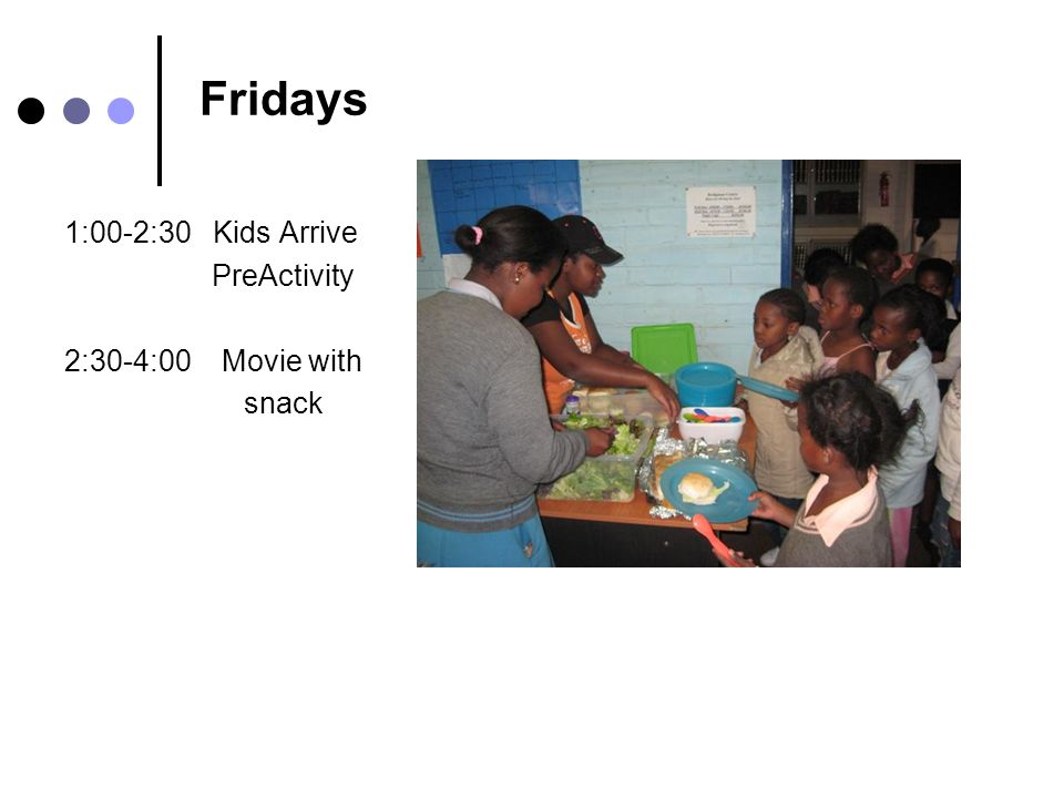 Fridays 1:00-2:30 Kids Arrive PreActivity 2:30-4:00 Movie with snack
