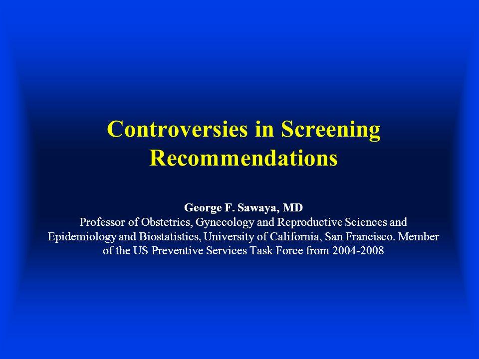 Controversies in Screening Recommendations George F.