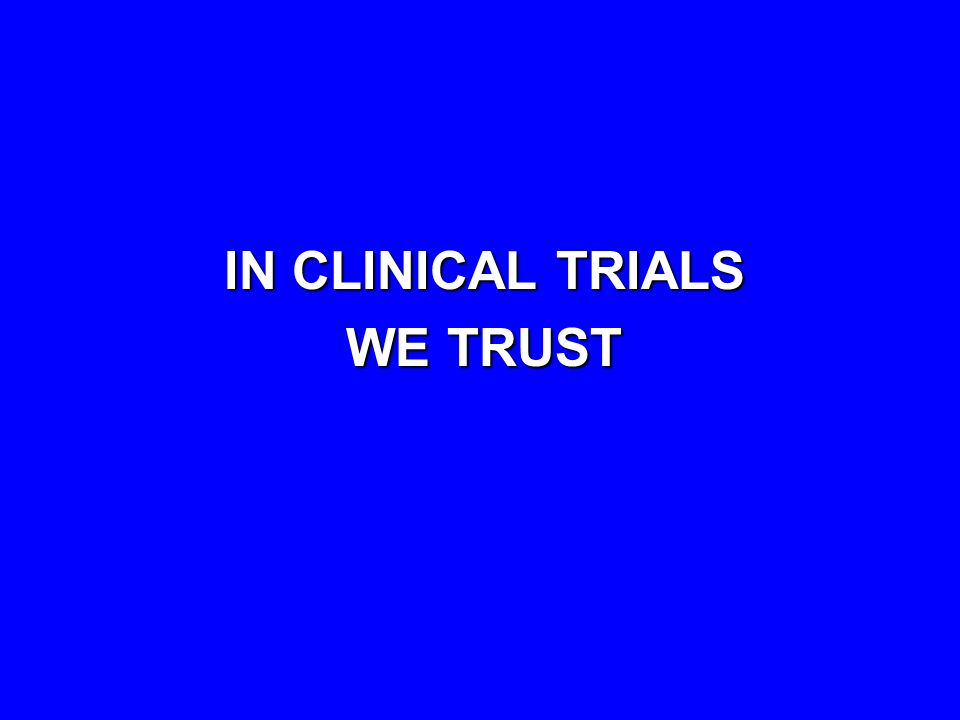 IN CLINICAL TRIALS WE TRUST