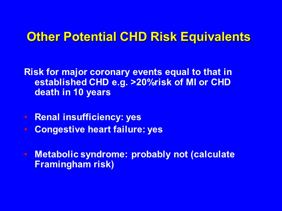 Other Potential CHD Risk Equivalents Risk for major coronary events equal to that in established CHD e.g.