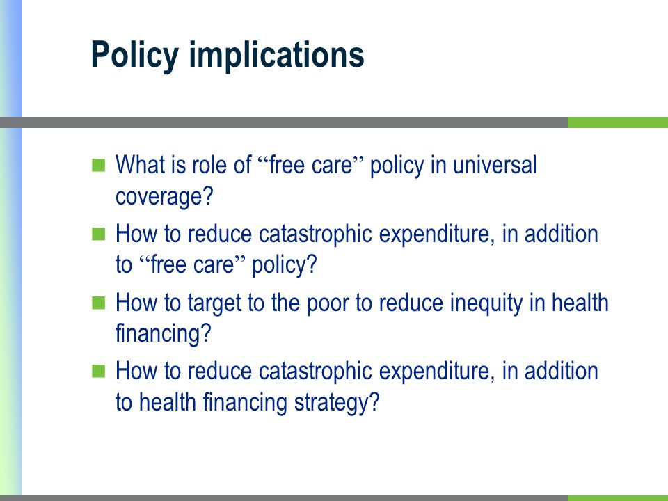 Policy implications What is role of free care policy in universal coverage.