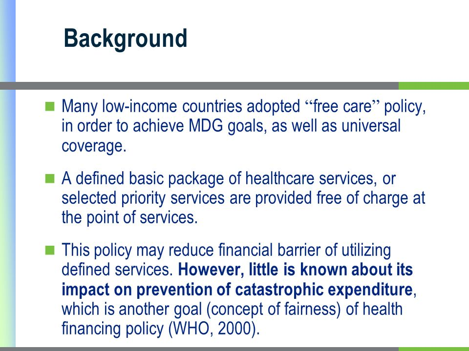 Background Many low-income countries adopted free care policy, in order to achieve MDG goals, as well as universal coverage.