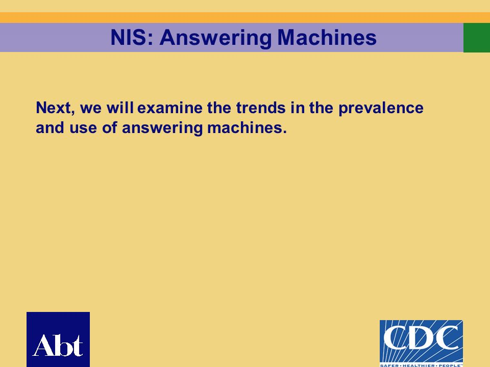 10 NIS: Answering Machines Next, we will examine the trends in the prevalence and use of answering machines.