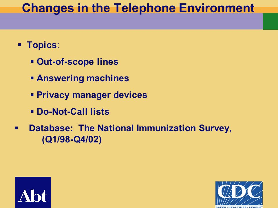 2 Changes in the Telephone Environment Topics: Out-of-scope lines Answering machines Privacy manager devices Do-Not-Call lists Database: The National Immunization Survey, (Q1/98-Q4/02)