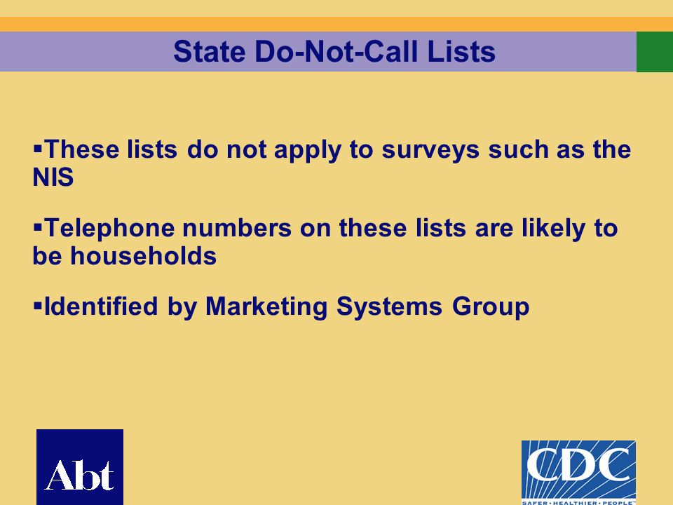 22 State Do-Not-Call Lists These lists do not apply to surveys such as the NIS Telephone numbers on these lists are likely to be households Identified by Marketing Systems Group