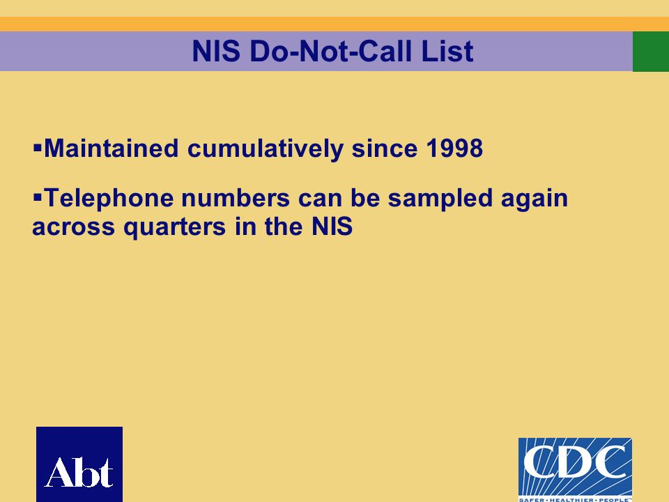 26 NIS Do-Not-Call List Maintained cumulatively since 1998 Telephone numbers can be sampled again across quarters in the NIS