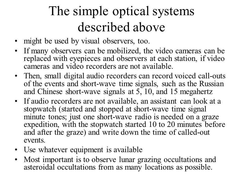 The simple optical systems described above might be used by visual observers, too.