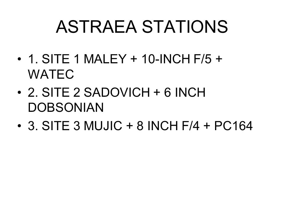 ASTRAEA STATIONS 1. SITE 1 MALEY + 10-INCH F/5 + WATEC 2.