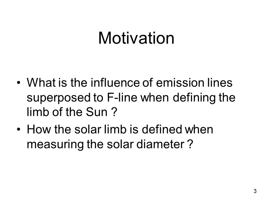 Motivation What is the influence of emission lines superposed to F-line when defining the limb of the Sun .