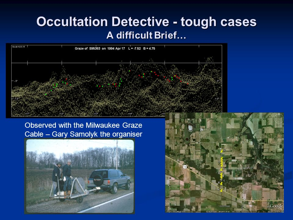 Occultation Detective - tough cases A difficult Brief… Observed with the Milwaukee Graze Cable – Gary Samolyk the organiser