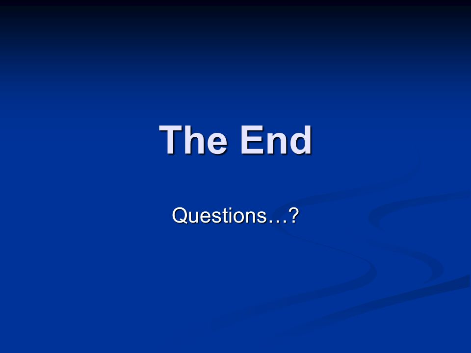 The End Questions…