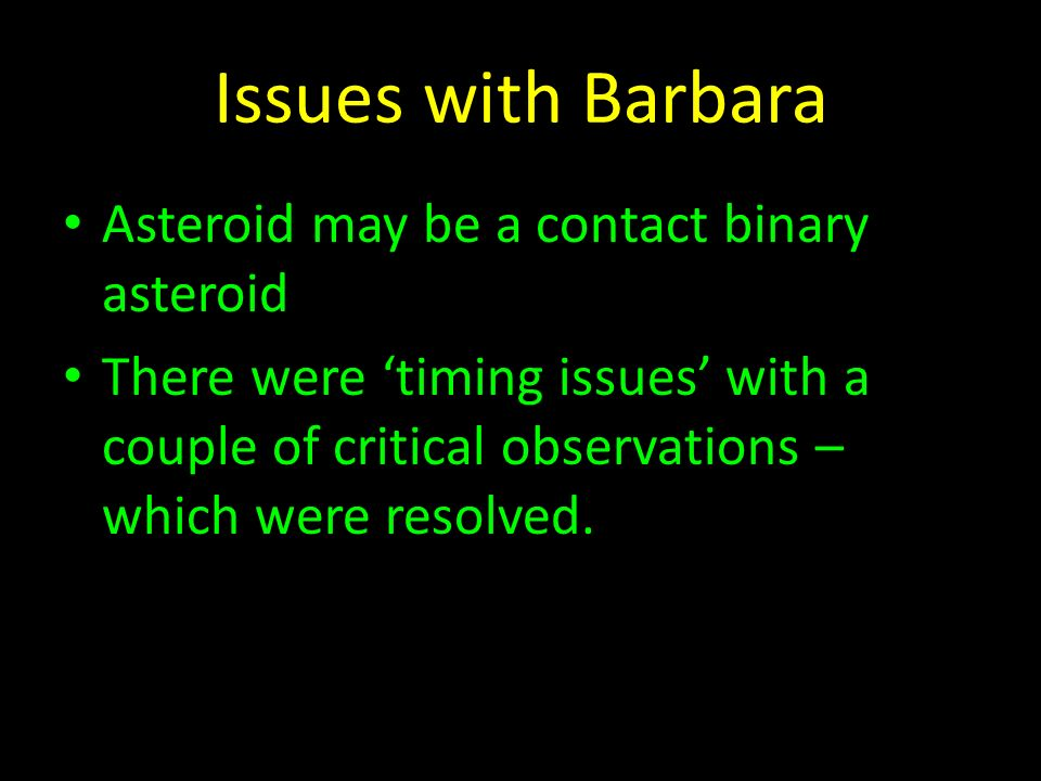 Issues with Barbara Asteroid may be a contact binary asteroid There were timing issues with a couple of critical observations – which were resolved.