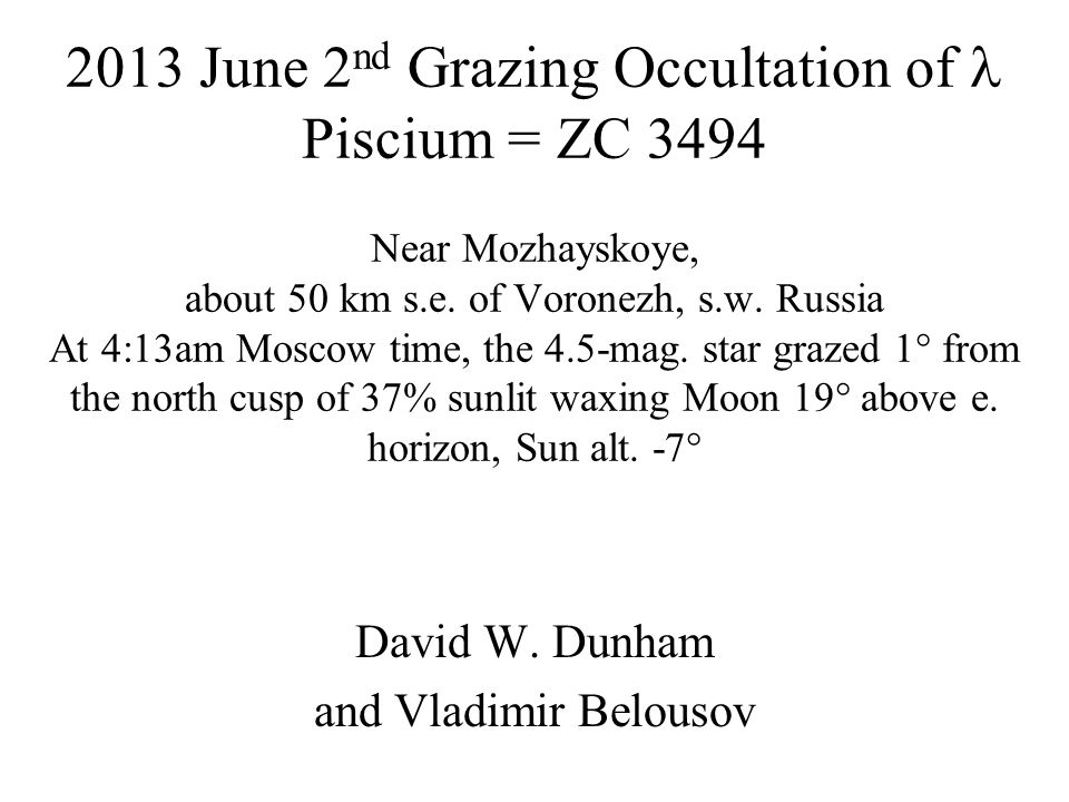 2013 June 2 nd Grazing Occultation of Piscium = ZC 3494 Near Mozhayskoye, about 50 km s.e.