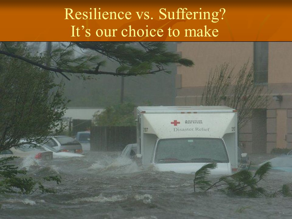 21 Resilience vs. Suffering Its our choice to make