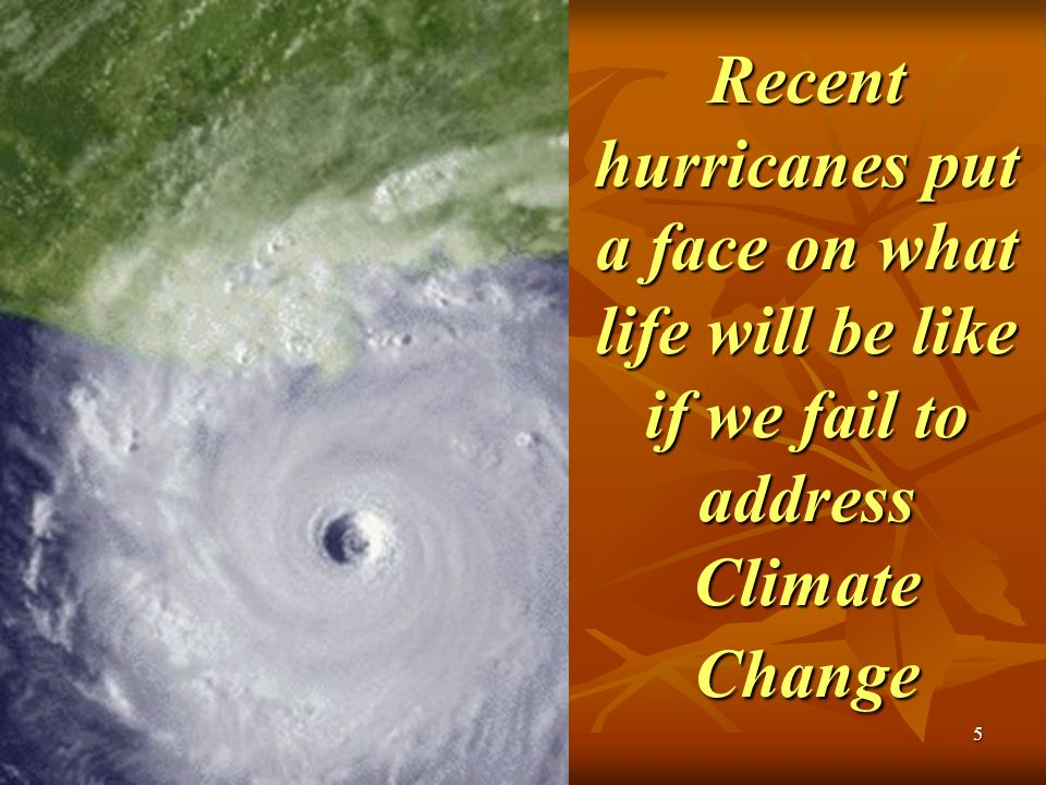 7/21/20065 Recent hurricanes put a face on what life will be like if we fail to address Climate Change