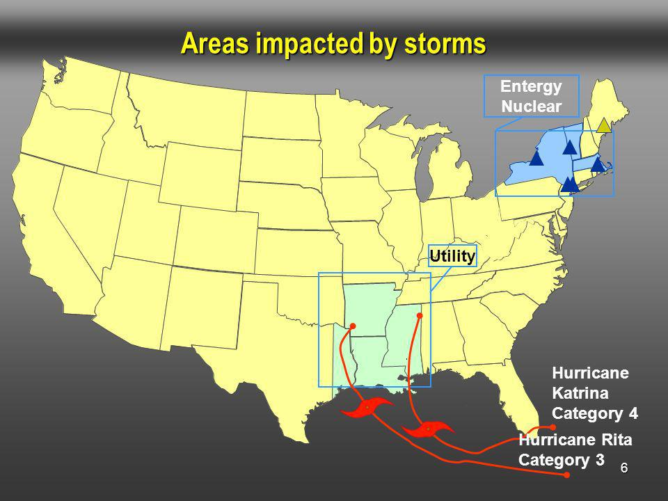 Areas impacted by storms 6 Entergy Nuclear Utility Hurricane Rita Category 3 Hurricane Katrina Category 4