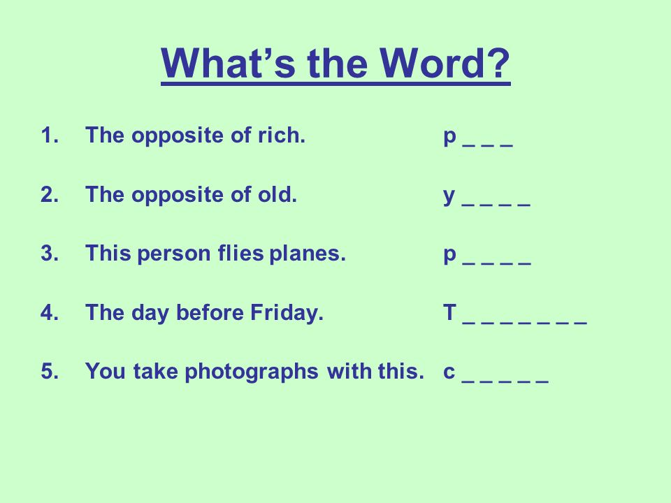 Whats the Word. 1.The opposite of rich. p _ _ _ 2.The opposite of old.