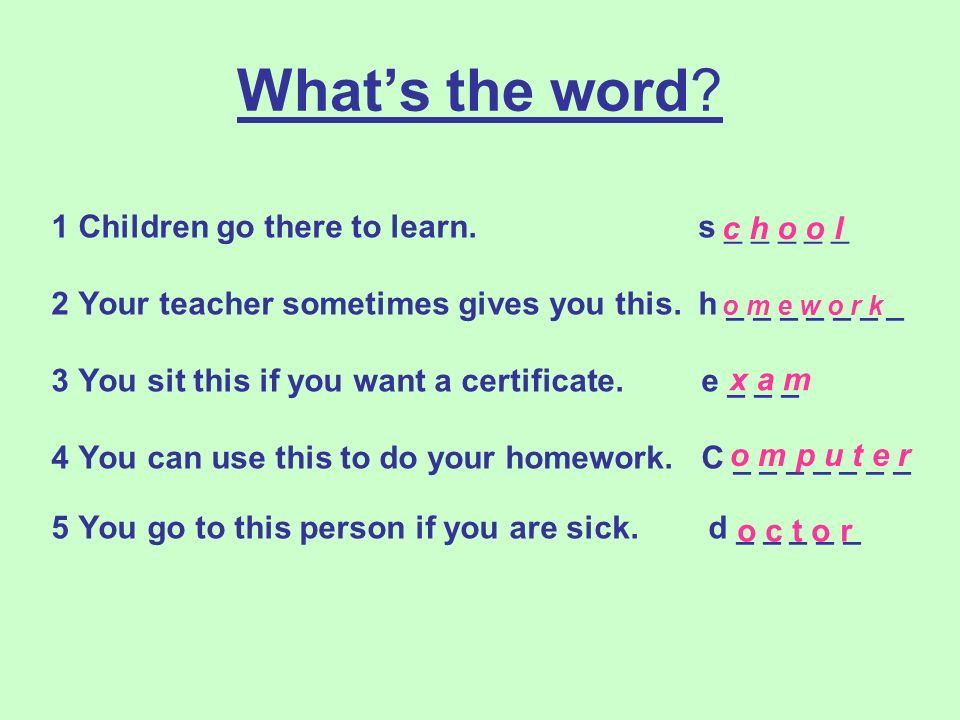 Whats the word. 1 Children go there to learn. s _ _ _ _ _ 2 Your teacher sometimes gives you this.