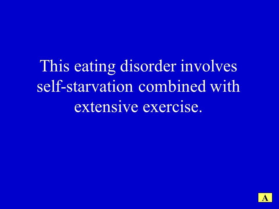 This eating disorder involves self-starvation combined with extensive exercise. A