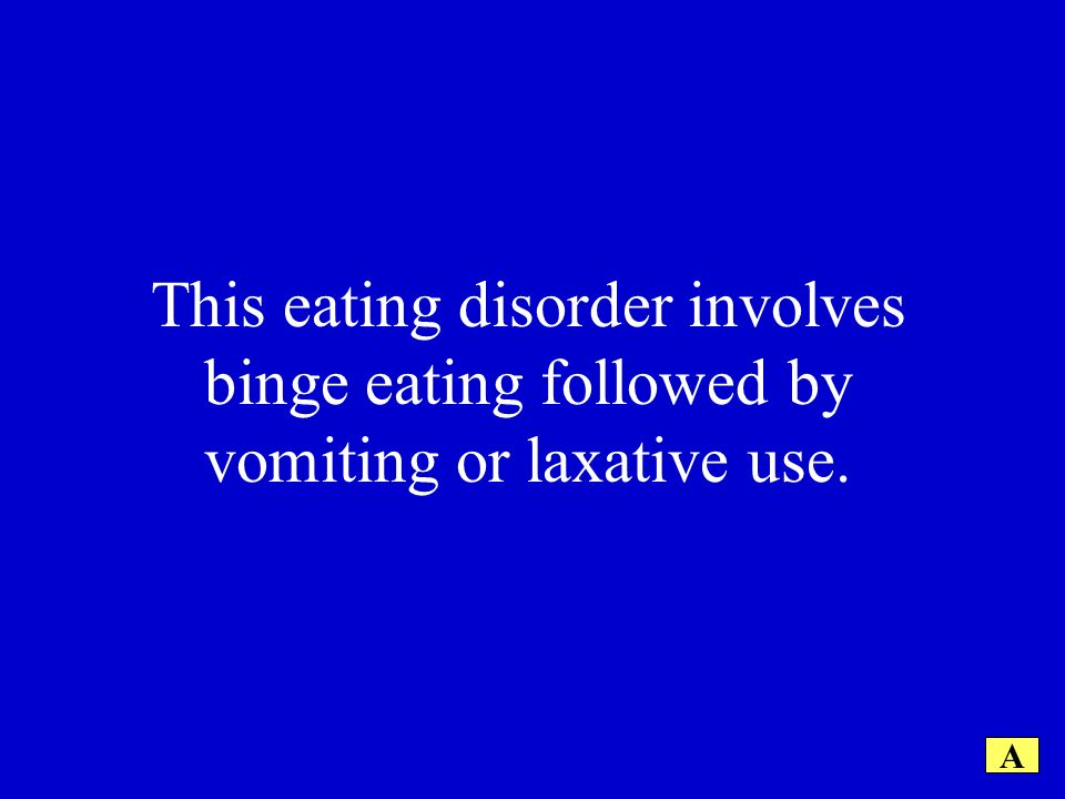This eating disorder involves binge eating followed by vomiting or laxative use. A