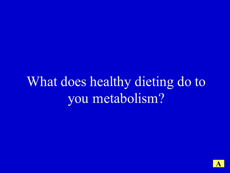 What does healthy dieting do to you metabolism A