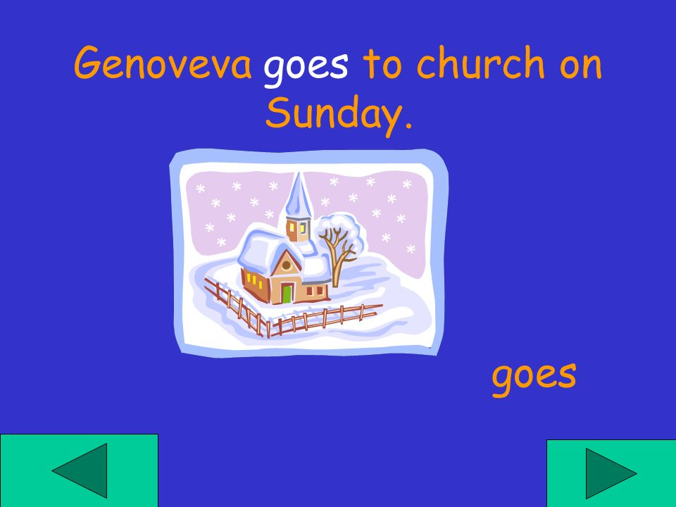 Genoveva ___ to church on Sunday. gos go goes