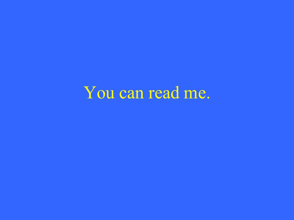 You can read me.