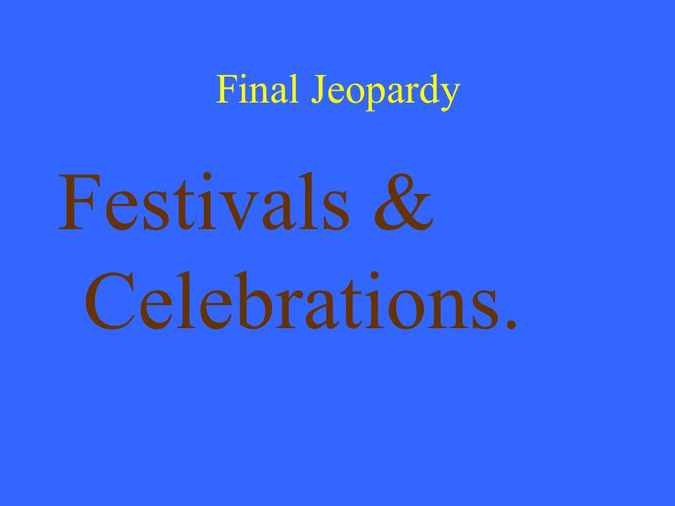Final Jeopardy Festivals & Celebrations.