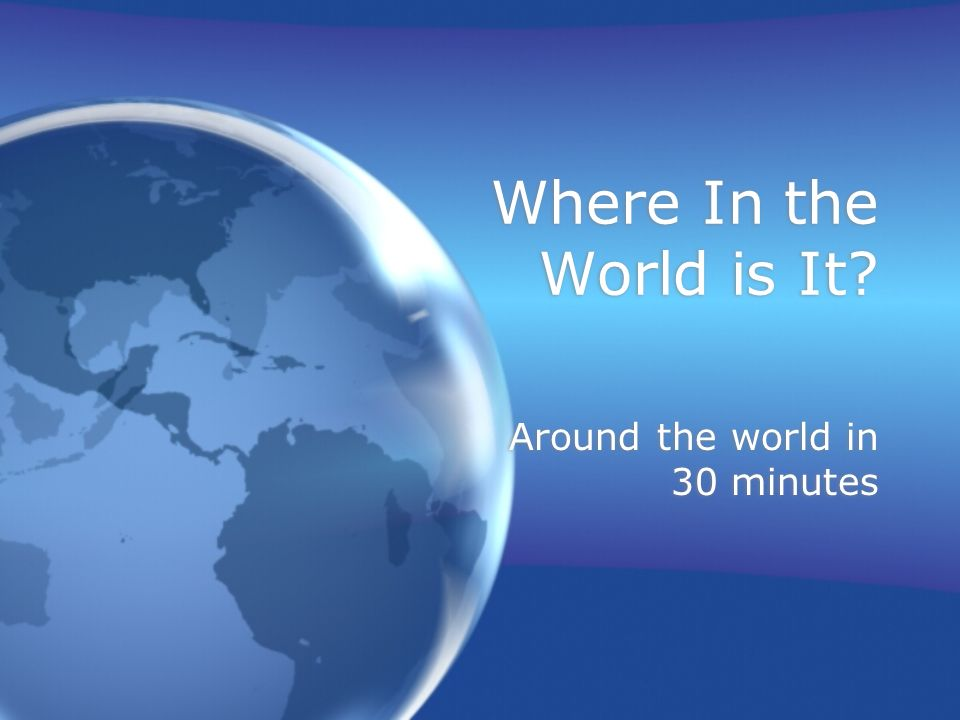 Where In the World is It Around the world in 30 minutes